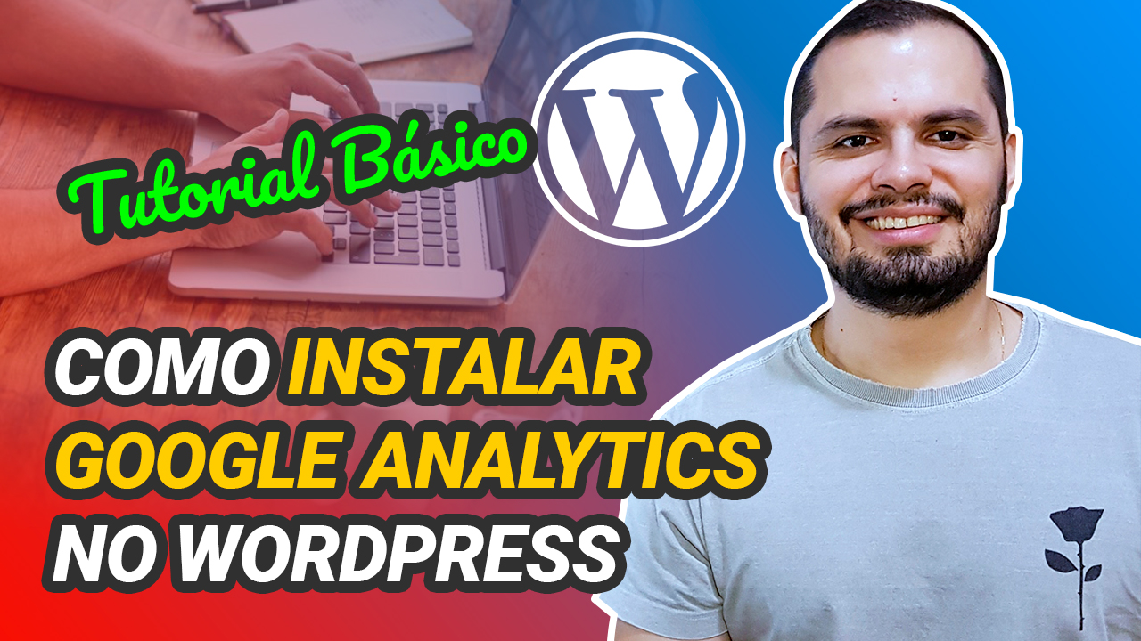 Como instalar o Google ANalytics no seu site WordPress - Empreendedor Digital WordPress - Fred Bueno